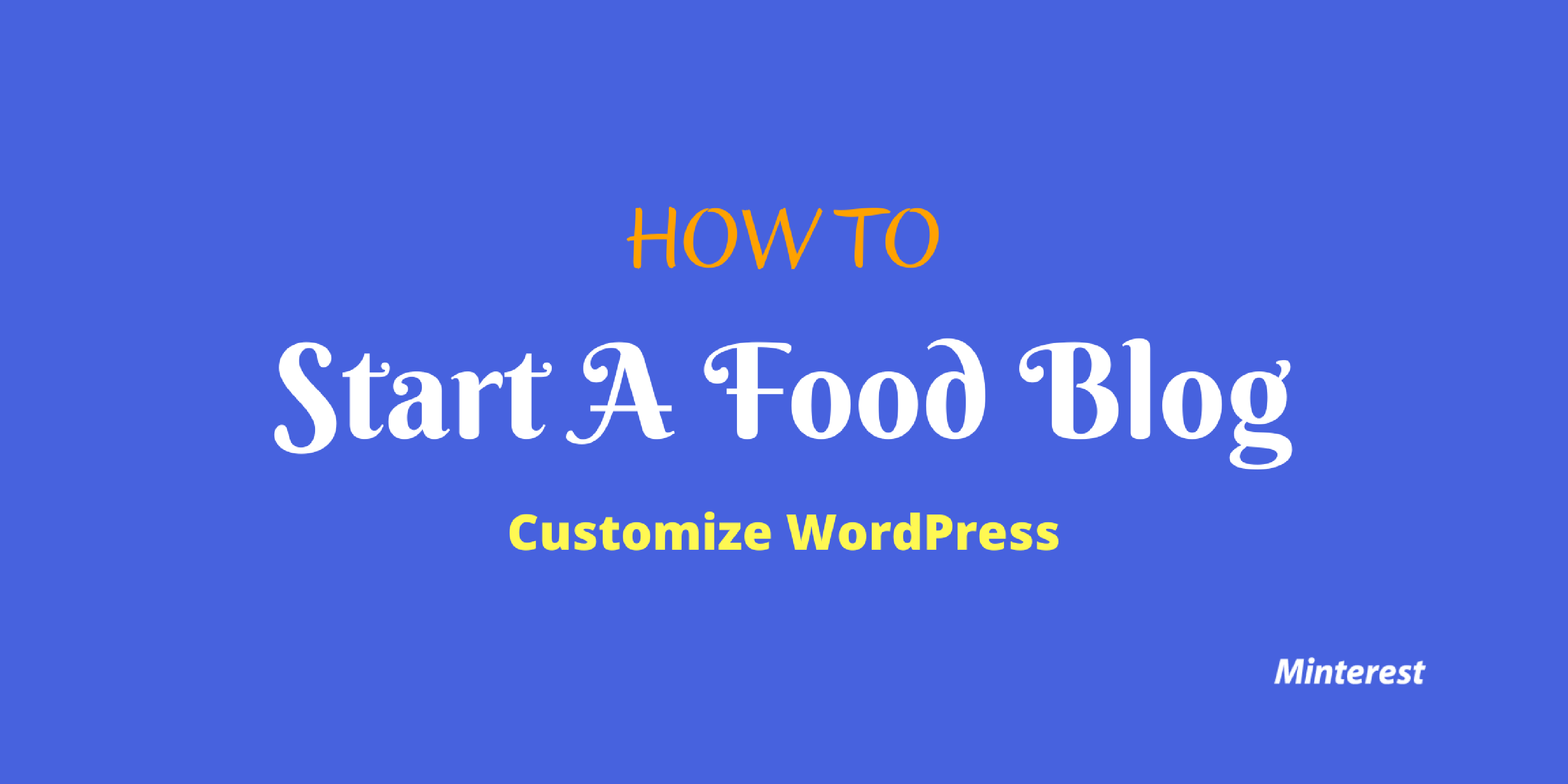 How To — Start A Food Blog — Customize WordPress