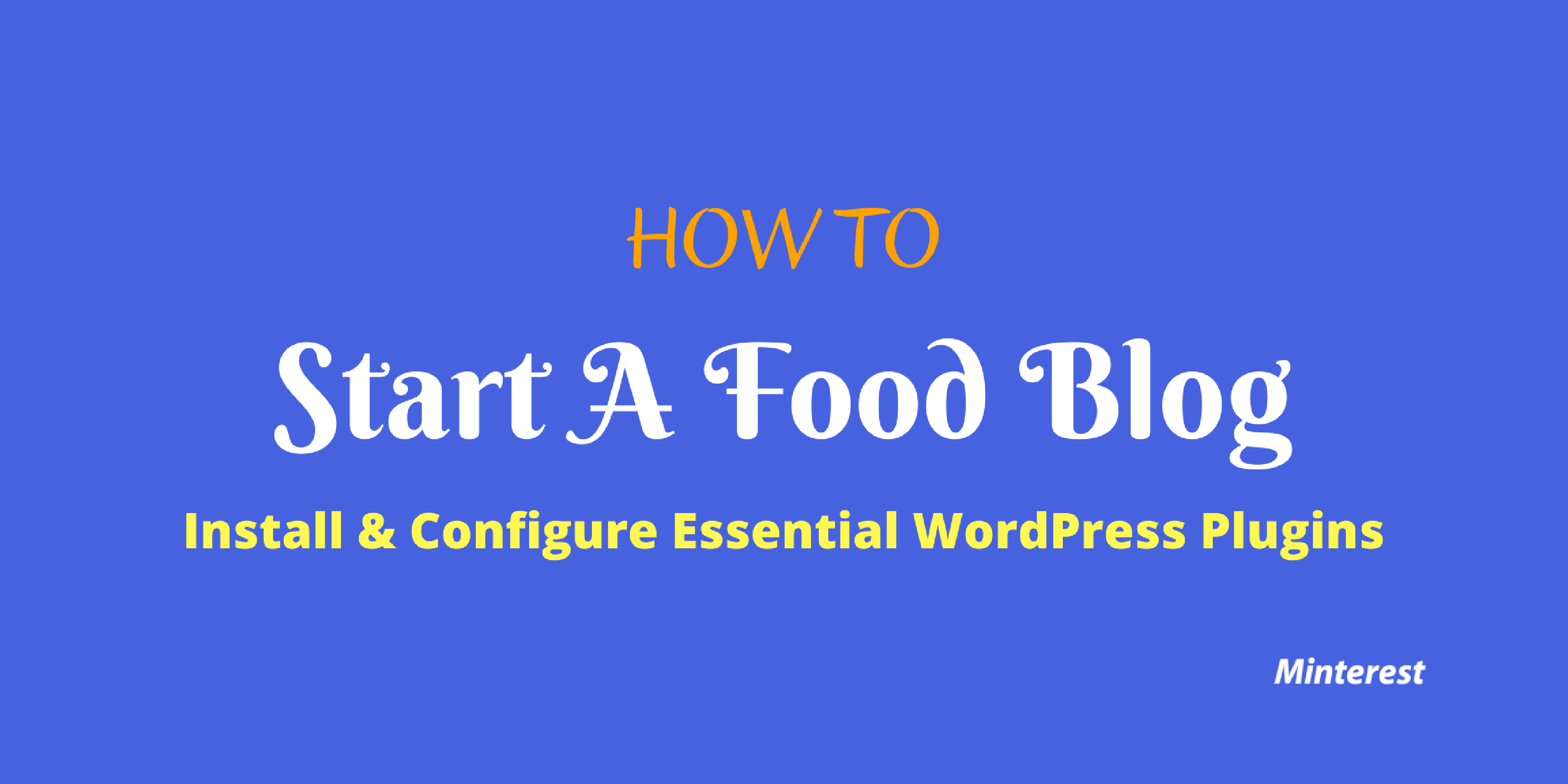 How To — Start A Food Blog — Install & Configure Essential WordPress Plugins