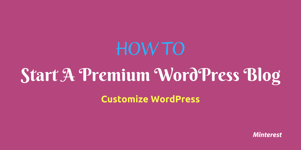 How To — Start A WordPress Blog — Customize WordPress